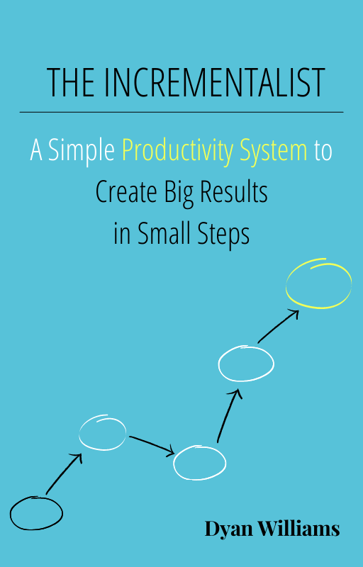 The Incrementalist: A Simple Productivity System to Create Big Results in Small Steps